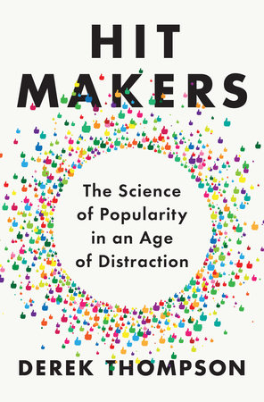 Hit Makers – The science of popularity in an age of distraction by Derek Thompson
